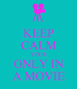 Poster: KEEP CALM YOUR ONLY IN A MOVIE