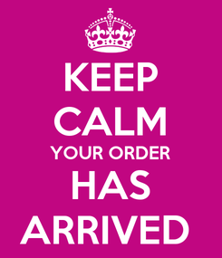 Poster: KEEP CALM YOUR ORDER HAS ARRIVED