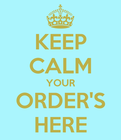 Poster: KEEP CALM YOUR ORDER'S HERE
