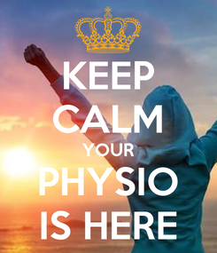 Poster: KEEP CALM YOUR PHYSIO IS HERE