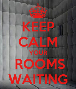 Poster: KEEP CALM YOUR  ROOMS WAITING