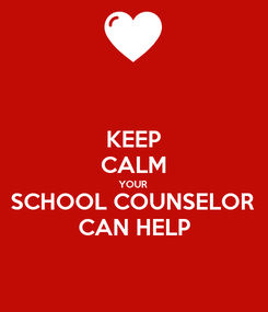 Poster: KEEP CALM YOUR SCHOOL COUNSELOR  CAN HELP