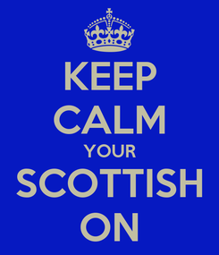 Poster: KEEP CALM YOUR SCOTTISH ON