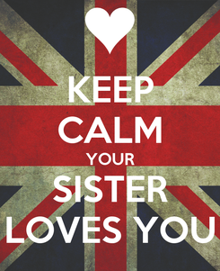 Poster: KEEP CALM YOUR SISTER LOVES YOU