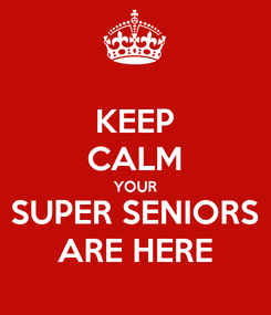 Poster: KEEP CALM YOUR SUPER SENIORS ARE HERE