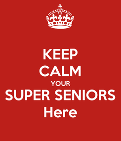 Poster: KEEP CALM YOUR SUPER SENIORS Here