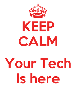 Poster: KEEP CALM  Your Tech Is here