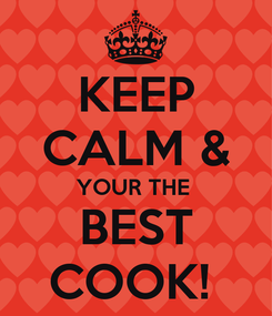 Poster: KEEP CALM & YOUR THE  BEST COOK!
