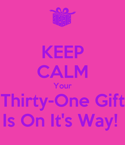 Poster: KEEP CALM Your Thirty-One Gift Is On It's Way!