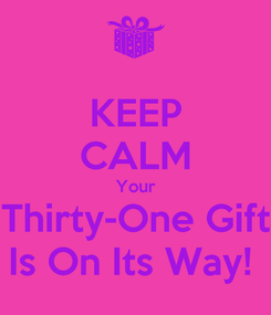 Poster: KEEP CALM Your Thirty-One Gift Is On Its Way!