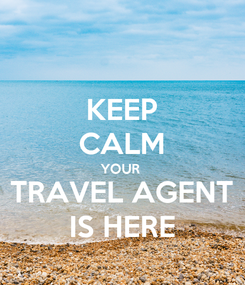Poster: KEEP CALM YOUR  TRAVEL AGENT IS HERE