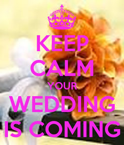 Poster: KEEP CALM YOUR WEDDING IS COMING