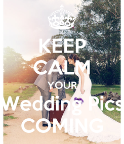 Poster: KEEP CALM YOUR Wedding Pics COMING
