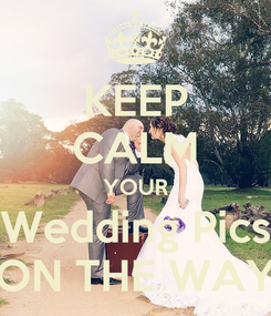 Poster: KEEP CALM YOUR Wedding Pics ON THE WAY