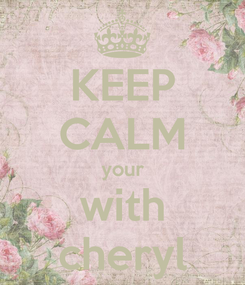 Poster: KEEP CALM your with cheryl