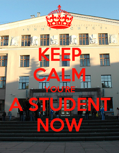 Poster: KEEP CALM YOU'RE A STUDENT NOW