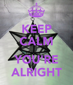 Poster: KEEP CALM  YOU'RE ALRIGHT