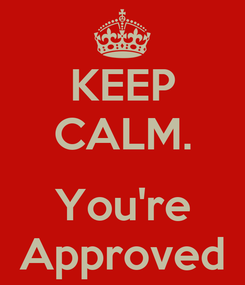 Poster: KEEP CALM.  You're Approved