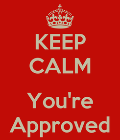 Poster: KEEP CALM  You're Approved