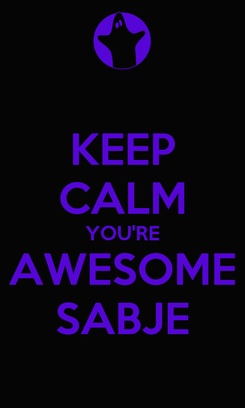 Poster: KEEP CALM YOU'RE AWESOME SABJE