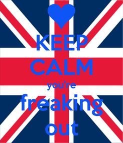 Poster: KEEP CALM you're freaking out