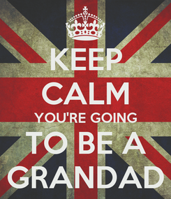 Poster: KEEP CALM YOU'RE GOING TO BE A GRANDAD