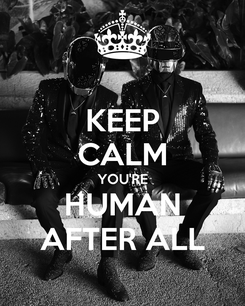 Poster: KEEP CALM YOU'RE HUMAN AFTER ALL