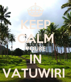 Poster: KEEP CALM YOURE IN VATUWIRI