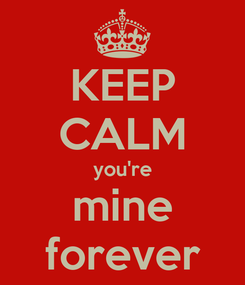 Poster: KEEP CALM you're mine forever
