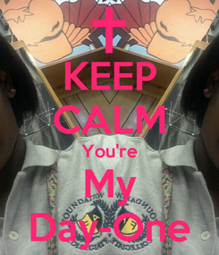 Poster: KEEP CALM You're My Day-One
