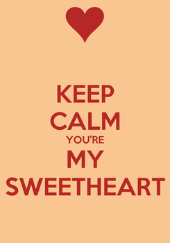 Poster: KEEP CALM YOU'RE MY SWEETHEART