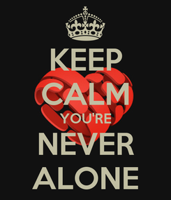 Poster: KEEP CALM YOU'RE NEVER ALONE