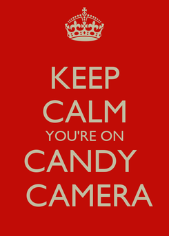 Poster: KEEP CALM YOU'RE ON CANDY   CAMERA