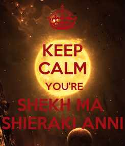 Poster: KEEP CALM  YOU'RE SHEKH MA  SHIERAKI ANNI