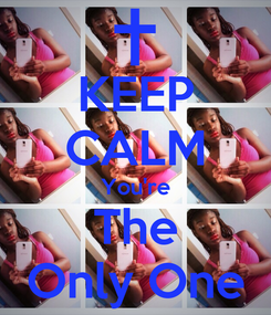 Poster: KEEP CALM You're The Only One