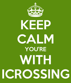 Poster: KEEP CALM YOU'RE WITH ICROSSING