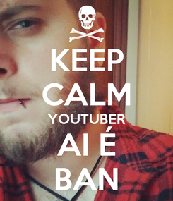 Poster: KEEP CALM YOUTUBER AI É BAN