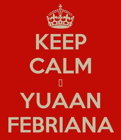 Poster: KEEP CALM ♥ YUAAN FEBRIANA