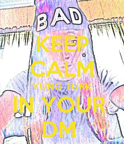 Poster: KEEP CALM YUNG TURK IN YOUR  DM