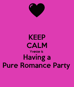 Poster: KEEP CALM Yvette is  Having a Pure Romance Party