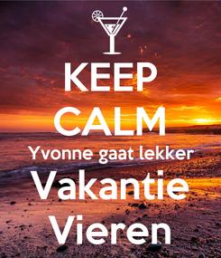 Poster: KEEP CALM Yvonne gaat lekker Vakantie Vieren