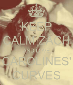 Poster: KEEP CALM ZACH AND LOVE CAROLINES' CURVES