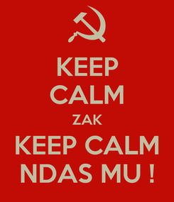 Poster: KEEP CALM ZAK KEEP CALM NDAS MU !