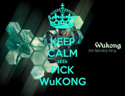 Poster: KEEP CALM zEEk PICK WuKONG