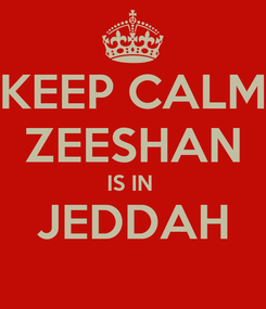 Poster: KEEP CALM ZEESHAN IS IN  JEDDAH