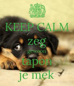 Poster: KEEP CALM zeg gewoon tapon je mek
