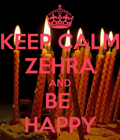 Poster: KEEP CALM ZEHRA AND BE  HAPPY