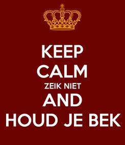 Poster: KEEP CALM ZEIK NIET AND HOUD JE BEK