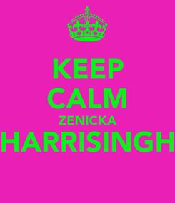 Poster: KEEP CALM ZENICKA HARRISINGH