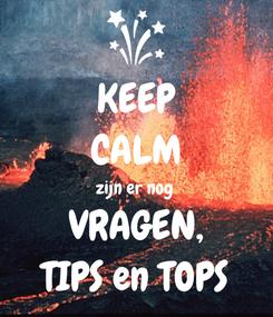 Poster: KEEP CALM zijn er nog  VRAGEN, TIPS en TOPS